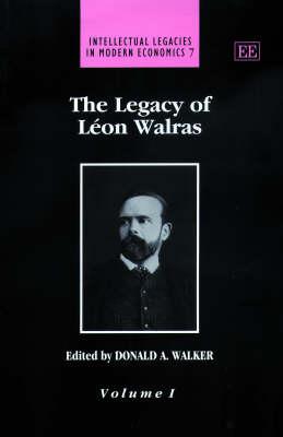 The Legacy of Leon Walras - Intellectual Legacies in Modern Economics Series 7 (Hardback)