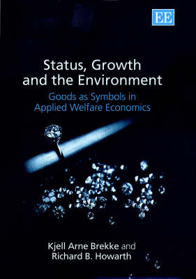 Status, Growth and the Environment: Goods as Symbols in Applied Welfare Economics (Hardback)