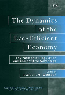 The Dynamics of the Eco-Efficient Economy: Environmental Regulation and Competitive Advantage (Hardback)