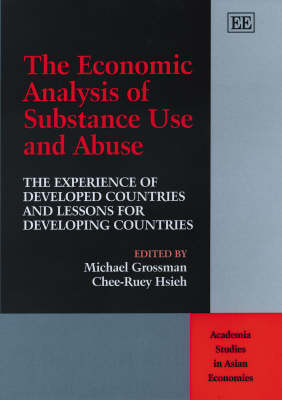 The Economic Analysis of Substance Use and Abuse: The Experience of Developed Countries and Lessons for Developing Countries - Academia Studies in Asian Economies (Hardback)