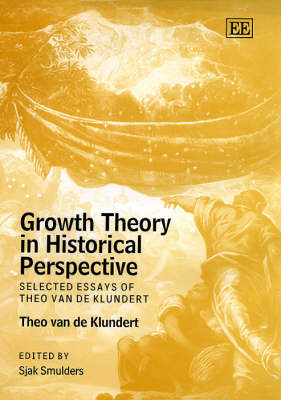 Growth Theory in Historical Perspective: Selected Essays of Theo Van De Klundert (Hardback)