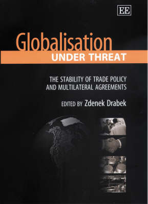 Globalisation Under Threat: The Stability of Trade Policy and Multilateral Agreements (Hardback)