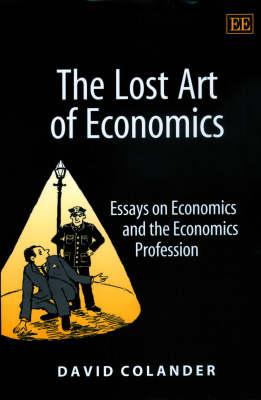 The Lost Art of Economics: Essays on Economics and the Economics Profession (Hardback)
