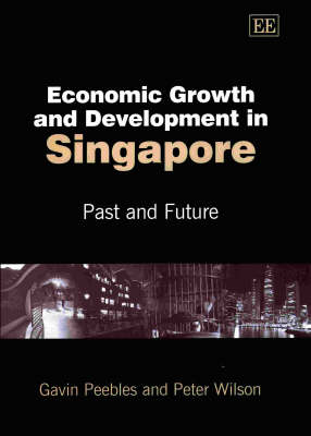 Economic Growth and Development in Singapore: Past and Future (Hardback)