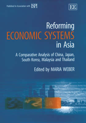 Reforming Economic Systems in Asia: A Comparative Analysis of China, Japan, South Korea, Malaysia and Thailand (Hardback)