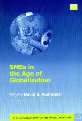 Smes in the Age of Globalization - The Globalization of the World Economy Series 13 (Hardback)