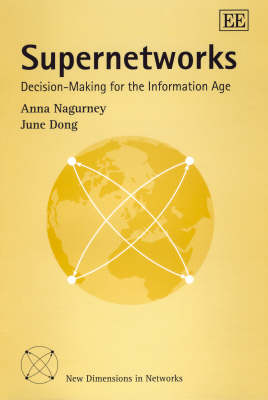 Supernetworks: Decision-Making for the Information Age - New Dimensions in Networks Series (Hardback)