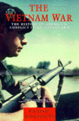 The Vietnam War: The History of America's Conflict in South East Asia - Classic Conflicts S. (Paperback)