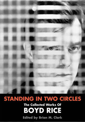 Standing in Two Circles: The Collected Works of Boyd Rice (Paperback)
