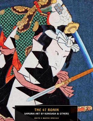 47 Ronin, The: Samurai Art By Kunisada (Paperback)