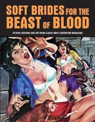 Soft Brides For The Beast Of Blood: Fiction, Features & Art From Classic Men's Adventure Magazines (Pulp Mayhem Volume 3) (Paperback)
