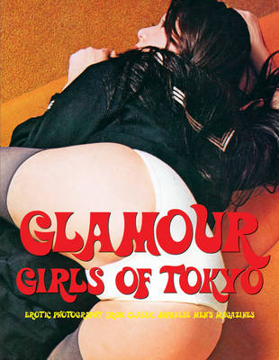 Glamour Girls Of Tokyo: Erotic Photography from Classic Japanese Men's Magazines (Glamour Girls Volume 2) (Paperback)