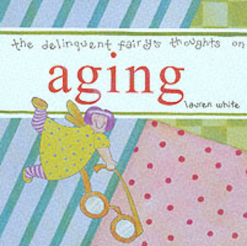 The Delinquent Fairy's Thoughts on Aging (Hardback)