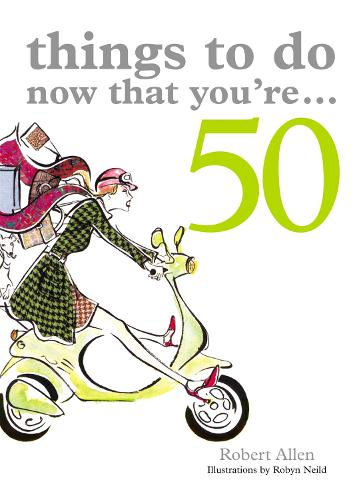 Things to Do Now That You're 50 - Things To Do Now That You're (Paperback)