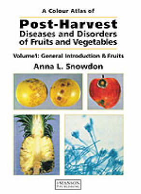 A Colour Atlas of Postharvest Diseases of Fruits and Vegetables: General Introduction and Fruits v. 1 (Paperback)