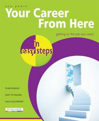 Your Career from Here in Easy Steps: Getting the Job You Want (Paperback)
