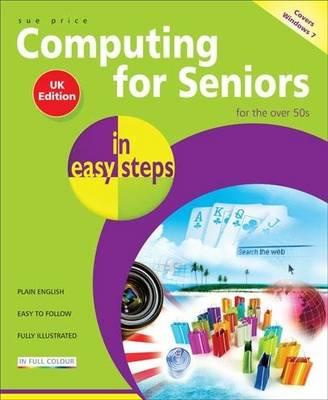 Computing for Seniors in Easy Steps: Windows 7 - In Easy Steps (Paperback)