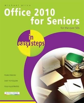Office 2010 for Seniors in easy steps: For the Over 50s (Paperback)