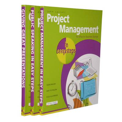 Project Management and Presentation in Easy Steps - the Complete Set: Project Management in Easy Steps, Giving Great Presentation in Easy Steps, Public Speaking in Easy Steps (Paperback)