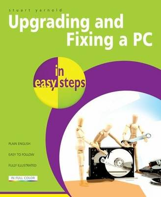 Upgrading And Fixing A PC In Easy Steps - In Easy Steps (Paperback)
