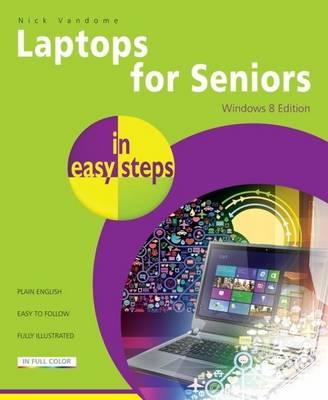 Laptops for Seniors in Easy Steps: Windows 8 Edition (Paperback)