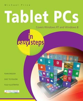 Tablet PCs in Easy Steps: Covering Windows Rt and Windows 8 (Paperback)