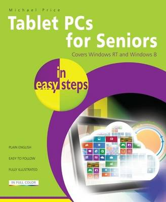 Tablet PCs for Seniors in Easy Steps: Covering Windows Rt and Windows 8 (Paperback)