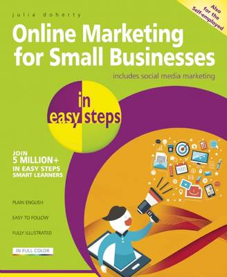 Online Marketing for Small Businesses in Easy Steps: Make the Web Work for You - Almost for Free! (Paperback)