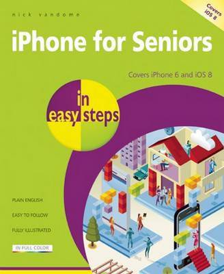 iPhone for Seniors in Easy Steps: Covers iPhone 6 and iOS 8 (Paperback)
