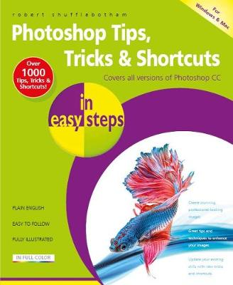 Photoshop Tips, Tricks & Shortcuts in Easy Steps: Covers All Versions of Photoshop CC - In Easy Steps (Paperback)
