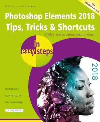 Photoshop Elements 2018 Tips, Tricks & Shortcuts in easy steps - In Easy Steps (Paperback)