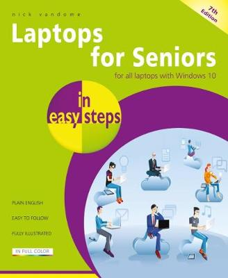Laptops for Seniors in easy steps: For all laptops with Windows 10 - In Easy Steps (Paperback)