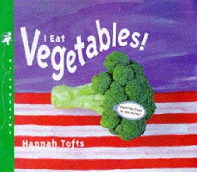 I Eat Vegetables! - Things I Eat! (Hardback)