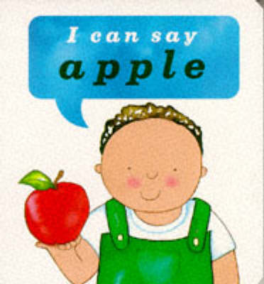 I Can Say Apple! - I Can Say it! Board Books (Board book)