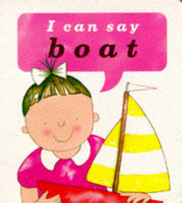 I Can Say Boat! - I Can Say it! Board Books (Board book)