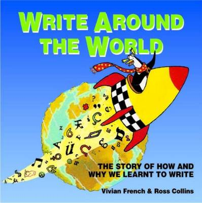 Write Around the World: The Story of How and Why We Learnt to Write (Paperback)