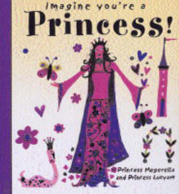 Princess! - Imagine You're a... S. (Paperback)