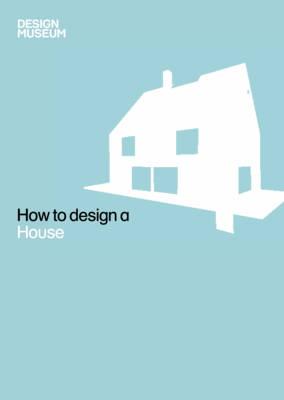 Design Museum How to Design a House - Design Museum How to (Hardback)