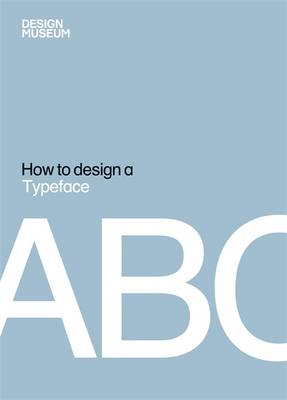 Design Museum How to Design a Typeface - Design Museum How to (Hardback)