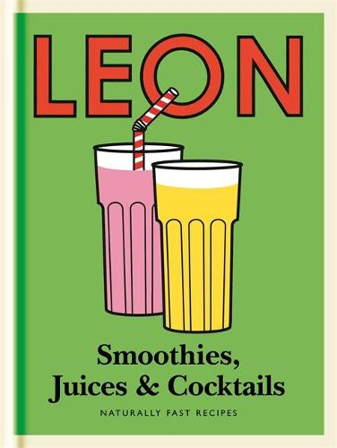 Little Leon: Smoothies, Juices & Cocktails: Naturally Fast Recipes - Little Leons (Hardback)