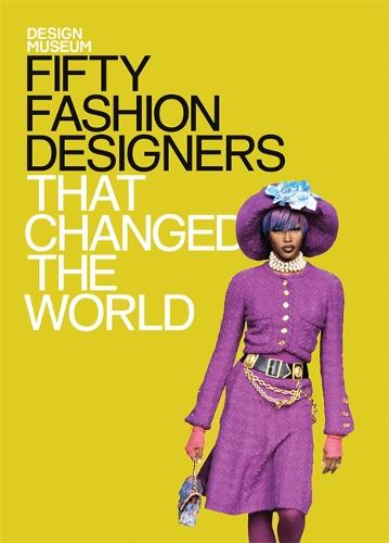 Fifty Fashion Designers That Changed the World: Design Museum Fifty - Design Museum Fifty (Hardback)