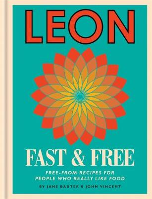 Leon: Leon Fast & Free: Free-from recipes for people who really like food - Leon (Hardback)