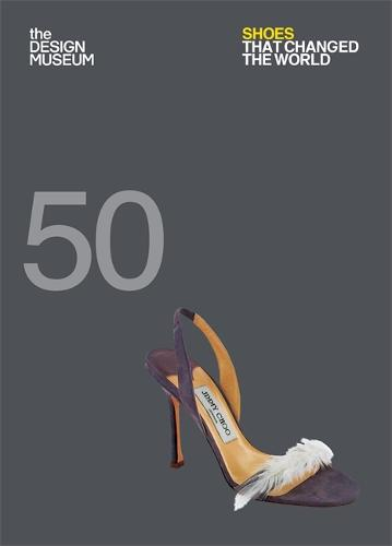 Fifty Shoes that Changed the World: Design Museum Fifty - Design Museum Fifty (Paperback)