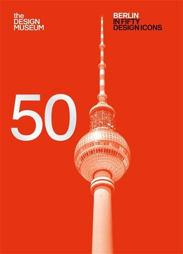 Berlin in Fifty Design Icons - Design Museum Fifty (Paperback)