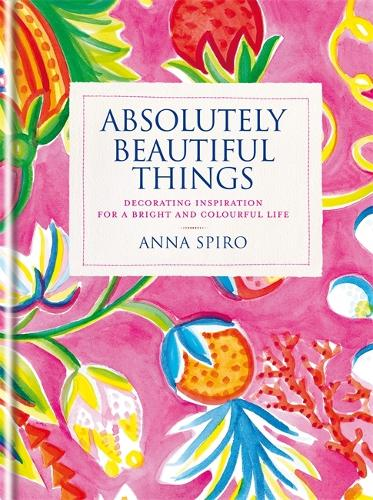 Absolutely Beautiful Things: Decorating inspiration for a bright and colourful life (Hardback)
