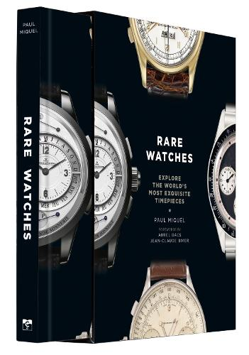 Rare Watches: Explore the World's Most Exquisite Timepieces (Hardback)