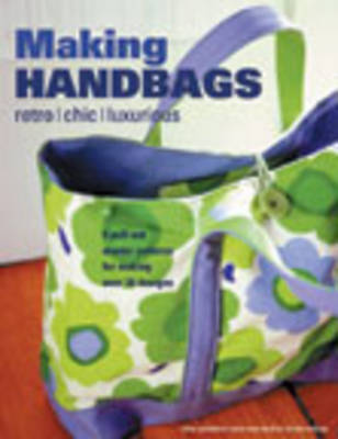 Making Handbags: Retro, Chic and Luxurious Designs (Paperback)