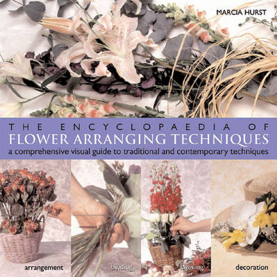 The Encyclopedia of Flower Arranging Techniques: A Visual Guide to Creating Arrangements for All Occasions (Paperback)