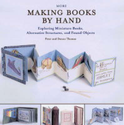 Making Books by Hand: Techniques and Ideas for Enhancing Your Book Designs Including Found Objects and Miniature Books (Paperback)