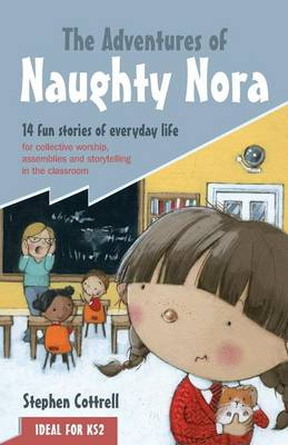 The Adventures of Naughty Nora: 14 fun stories of everyday life for collective worship, assemblies and storytelling in the classroom (Paperback)